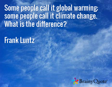 Climate Change or Global Warming
