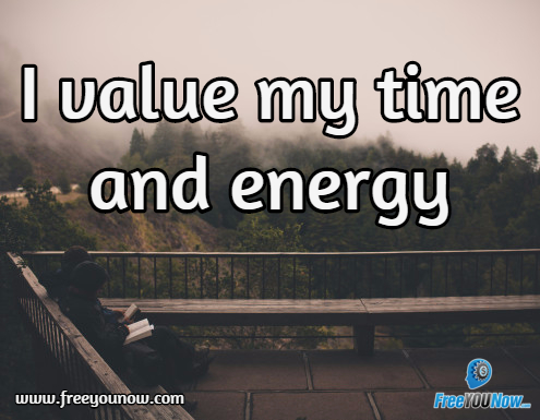I value my time and energy