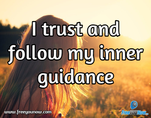 I trust and follow my inner guidance